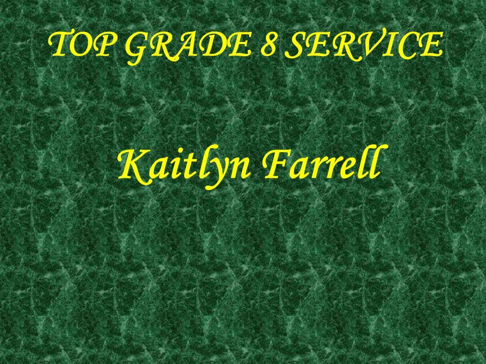TOP GRADE 8 SERVICE Kaitlyn Farrell
