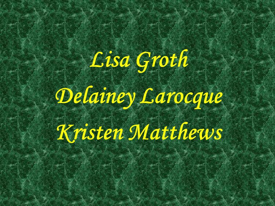 Lisa Groth Delainey Larocque Kristen Matthews