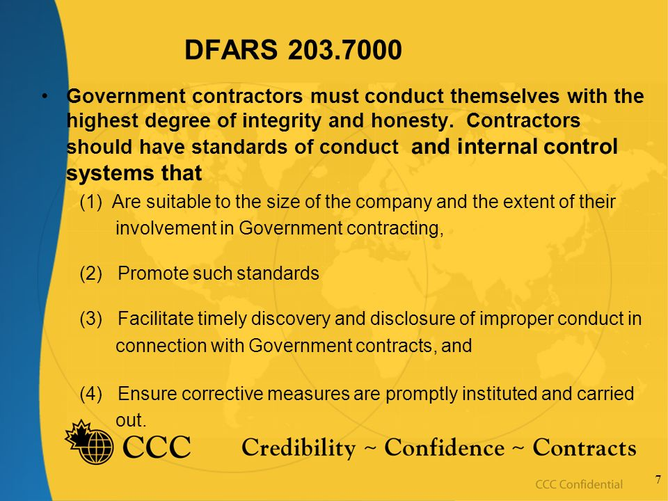 7 DFARS 203.7000 Government contractors must conduct themselves with the highest degree of integrity and honesty. Contractors should have standards of