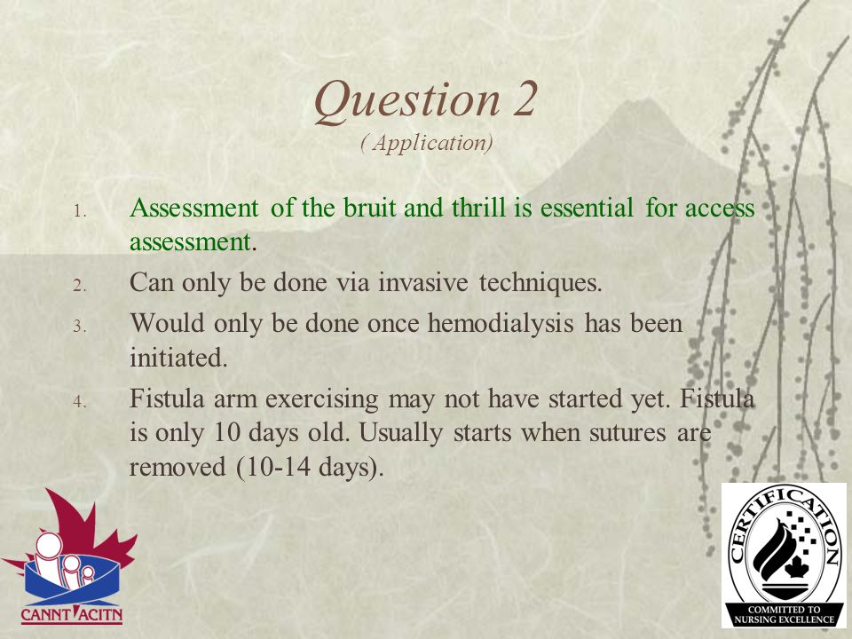 Question 2 ( Application) 1. Assessment of the bruit and thrill is essential for access assessment. 2. Can only be done via invasive techniques. 3. Wo