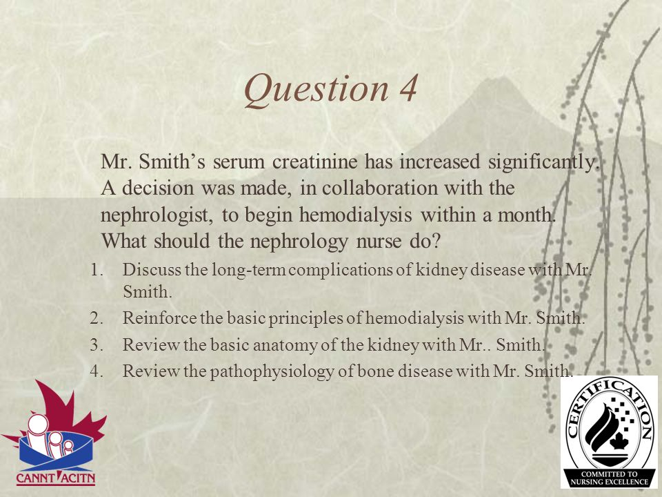 Question 4 Mr. Smiths serum creatinine has increased significantly. A decision was made, in collaboration with the nephrologist, to begin hemodialysis