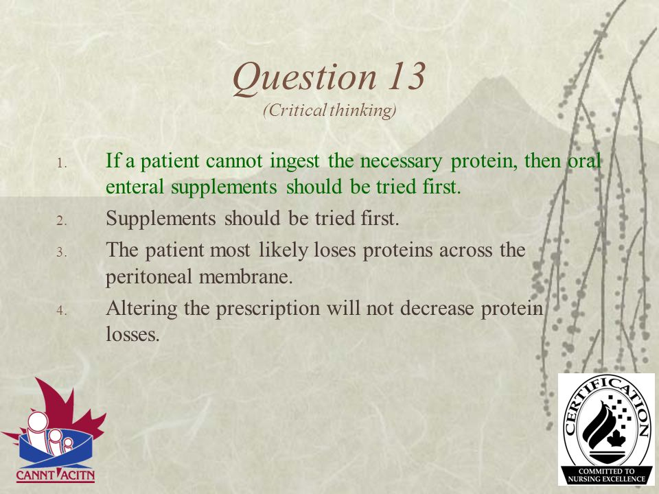 Question 13 (Critical thinking) 1. If a patient cannot ingest the necessary protein, then oral enteral supplements should be tried first. 2. Supplemen