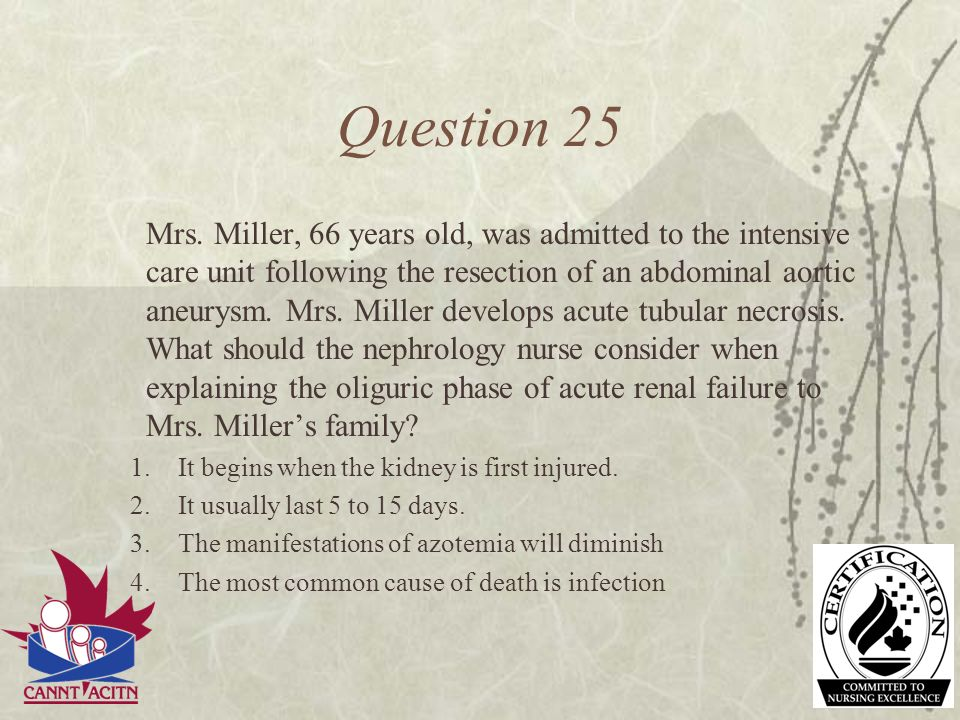 Question 25 Mrs. Miller, 66 years old, was admitted to the intensive care unit following the resection of an abdominal aortic aneurysm. Mrs. Miller de