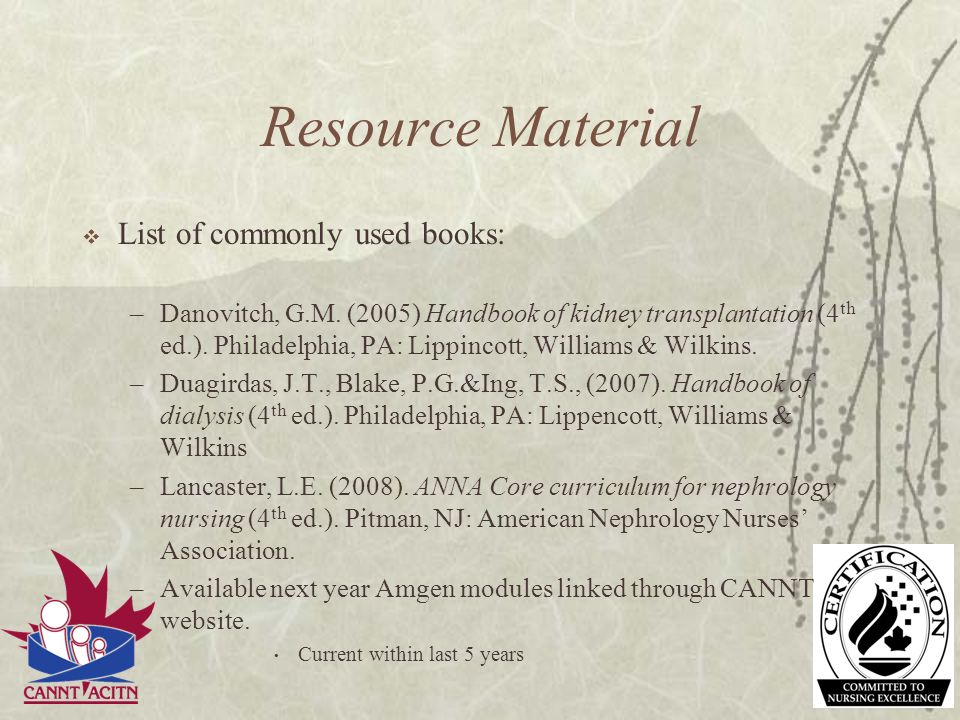 Resource Material List of commonly used books: –Danovitch, G.M. (2005) Handbook of kidney transplantation (4 th ed.). Philadelphia, PA: Lippincott, Wi