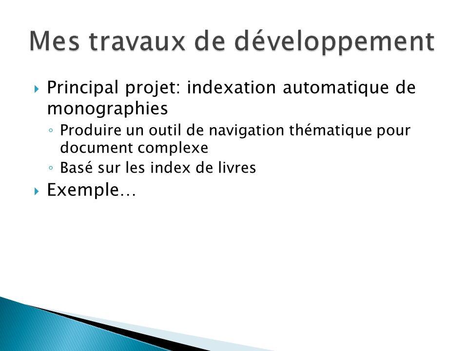 Principal projet: indexation automatique de monographies Produire un outil de navigation thématique pour document complexe Basé sur les index de livres Exemple…