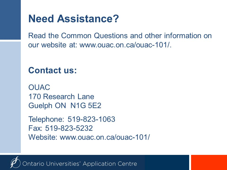 Need Assistance? Read the Common Questions and other information on our website at: www.ouac.on.ca/ouac-101/. Contact us: OUAC 170 Research Lane Guelp