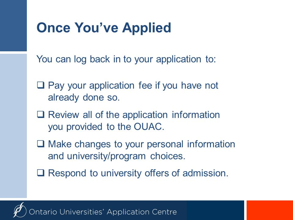 Once Youve Applied You can log back in to your application to: Pay your application fee if you have not already done so. Review all of the application