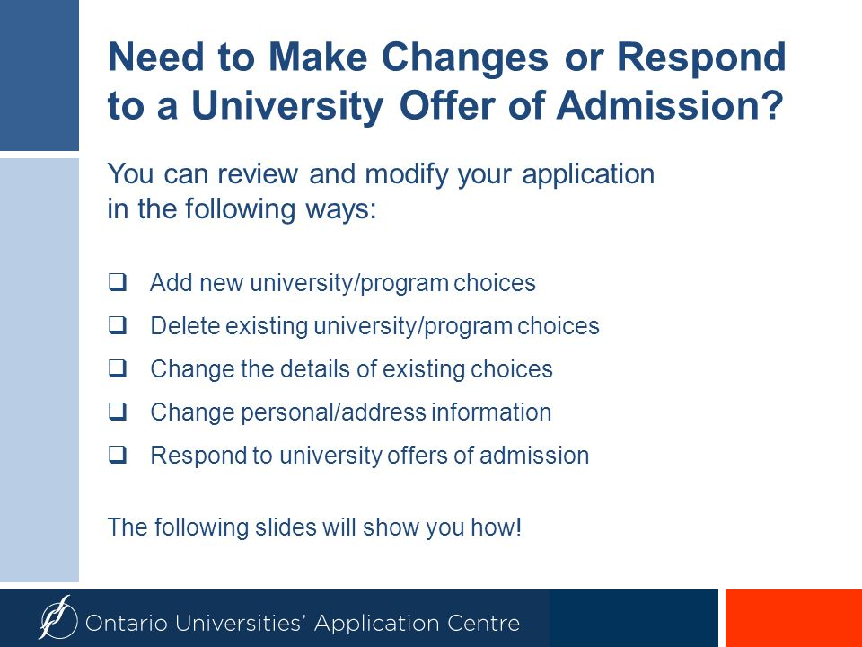 Need to Make Changes or Respond to a University Offer of Admission? You can review and modify your application in the following ways: Add new universi