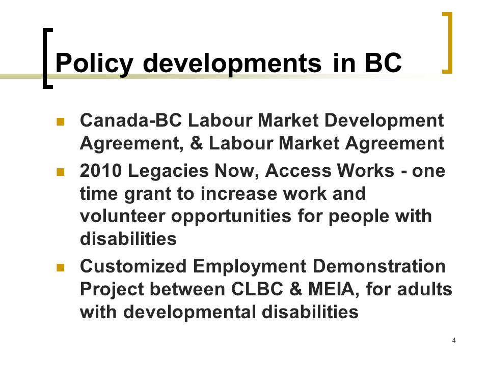 4 Policy developments in BC Canada-BC Labour Market Development Agreement, & Labour Market Agreement 2010 Legacies Now, Access Works - one time grant