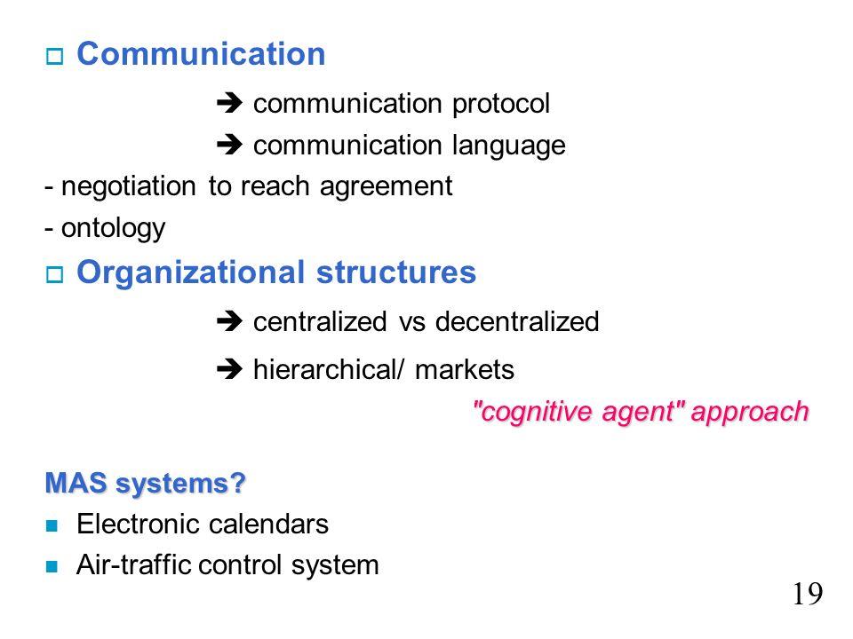 o Communication communication protocol communication language - negotiation to reach agreement - ontology o Organizational structures centralized vs d