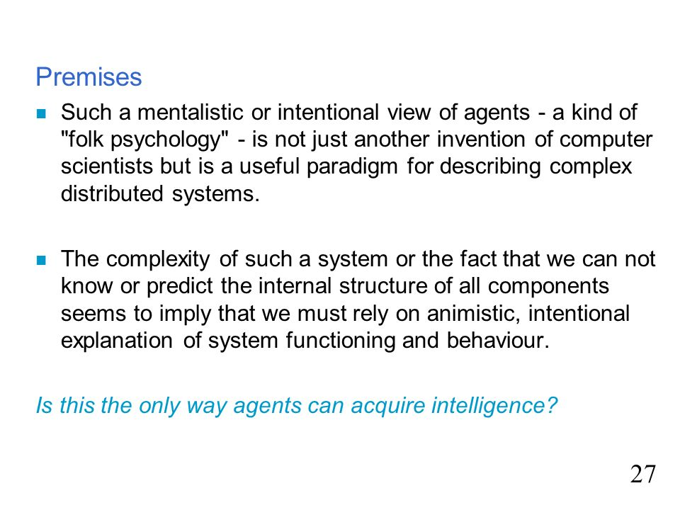 Premises n Such a mentalistic or intentional view of agents - a kind of