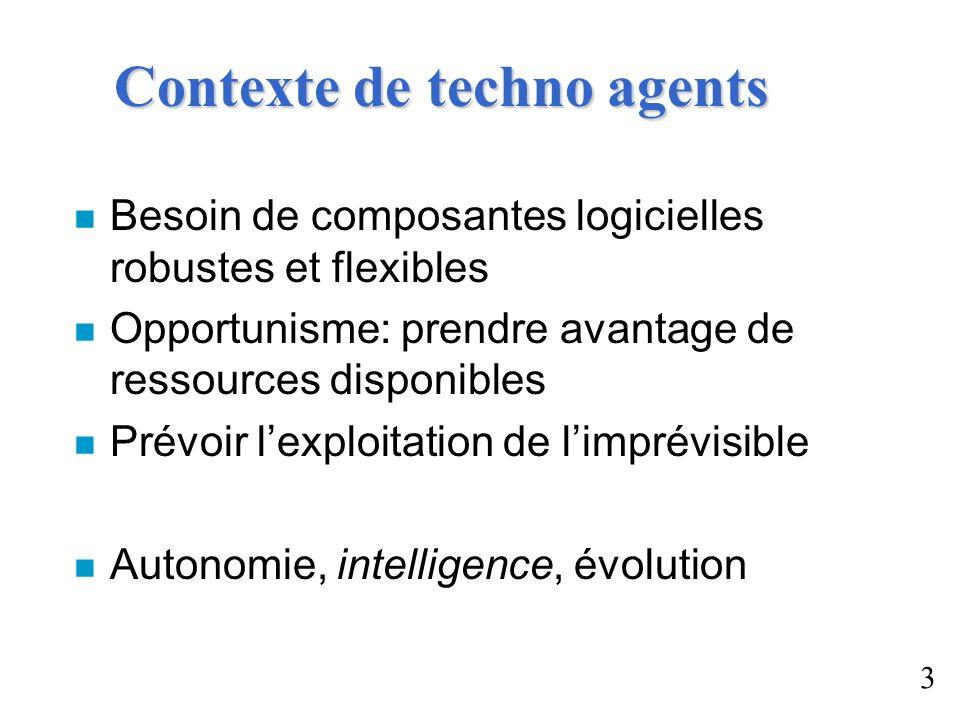 Contexte de techno agents n Besoin de composantes logicielles robustes et flexibles n Opportunisme: prendre avantage de ressources disponibles n Prévo