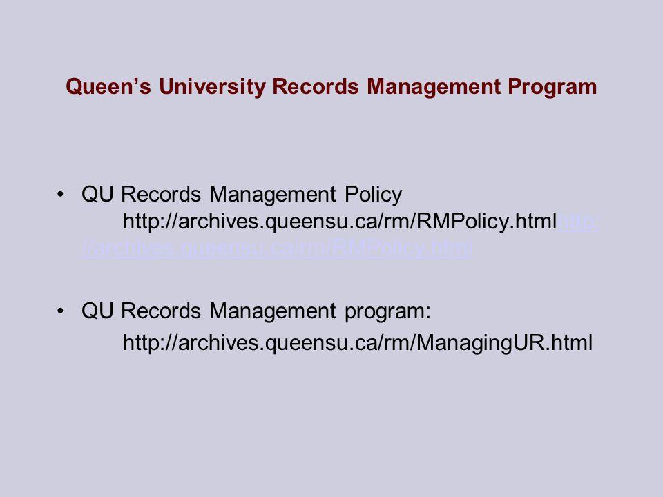 Queens University Records Management Program QU Records Management Policy http://archives.queensu.ca/rm/RMPolicy.htmlhttp: //archives.queensu.ca/rm/RM