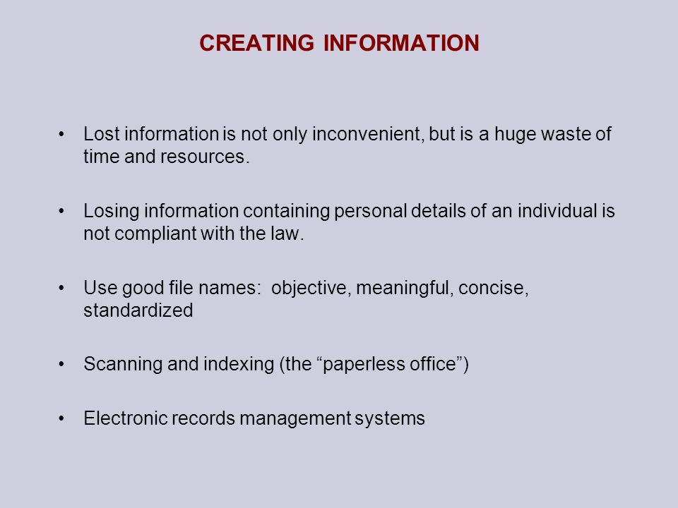 CREATING INFORMATION Lost information is not only inconvenient, but is a huge waste of time and resources. Losing information containing personal deta