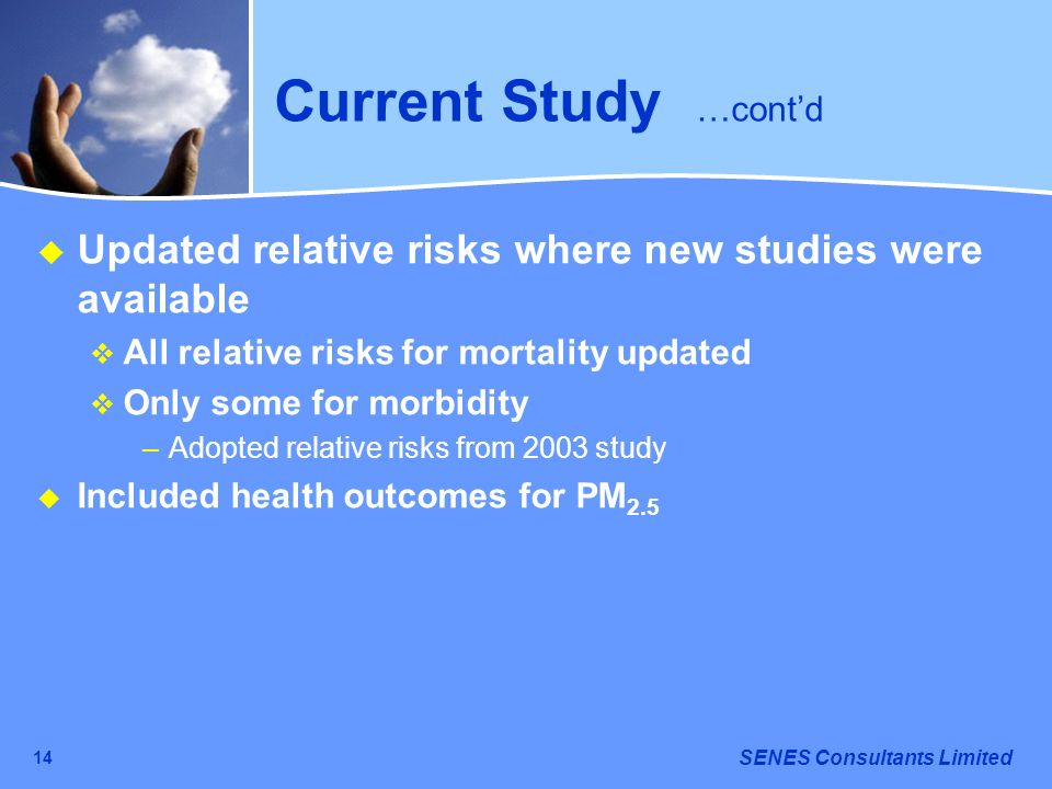 SENES Consultants Limited 14 Current Study …contd Updated relative risks where new studies were available All relative risks for mortality updated Onl