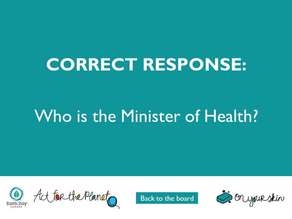 CORRECT RESPONSE: Who is the Minister of Health Back to the board