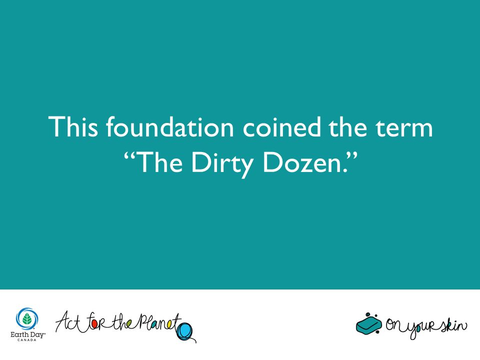 This foundation coined the term The Dirty Dozen.