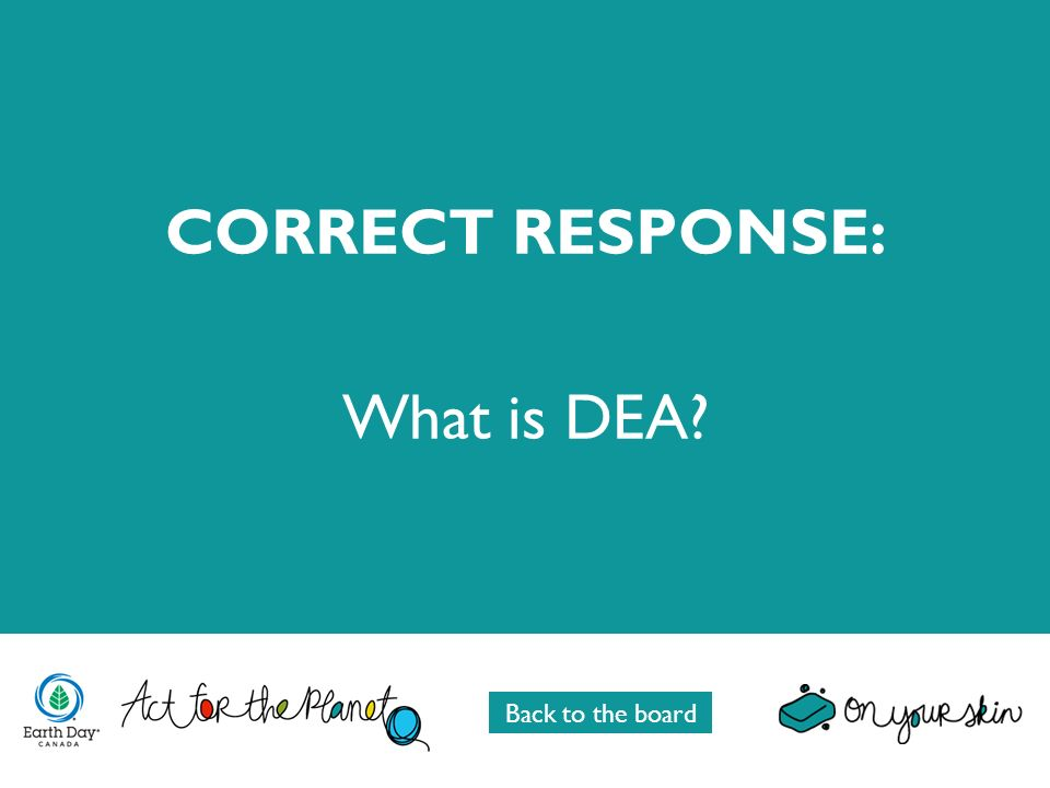 CORRECT RESPONSE: What is DEA Back to the board