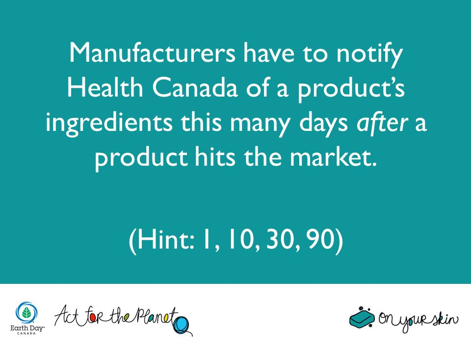 Manufacturers have to notify Health Canada of a products ingredients this many days after a product hits the market. (Hint: 1, 10, 30, 90)