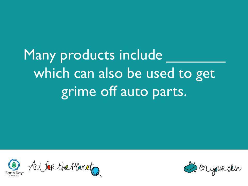 Many products include _______ which can also be used to get grime off auto parts.