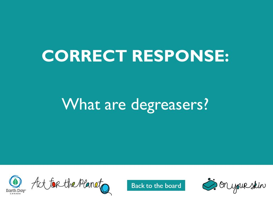CORRECT RESPONSE: What are degreasers Back to the board