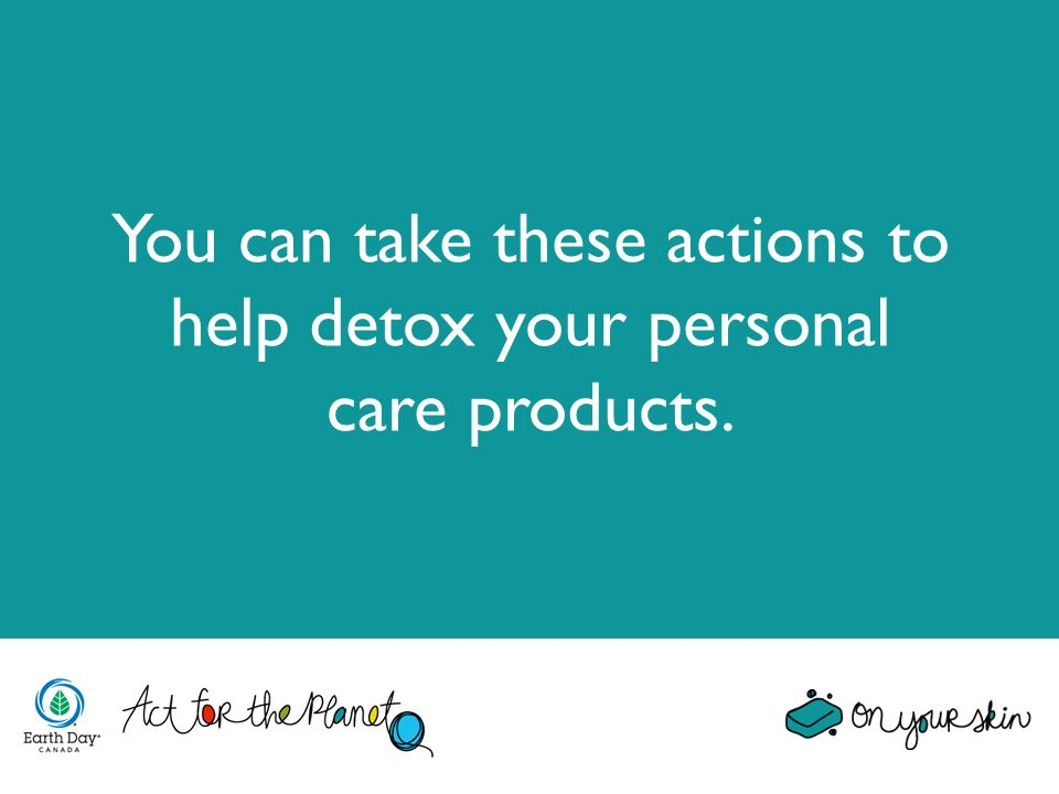 You can take these actions to help detox your personal care products.