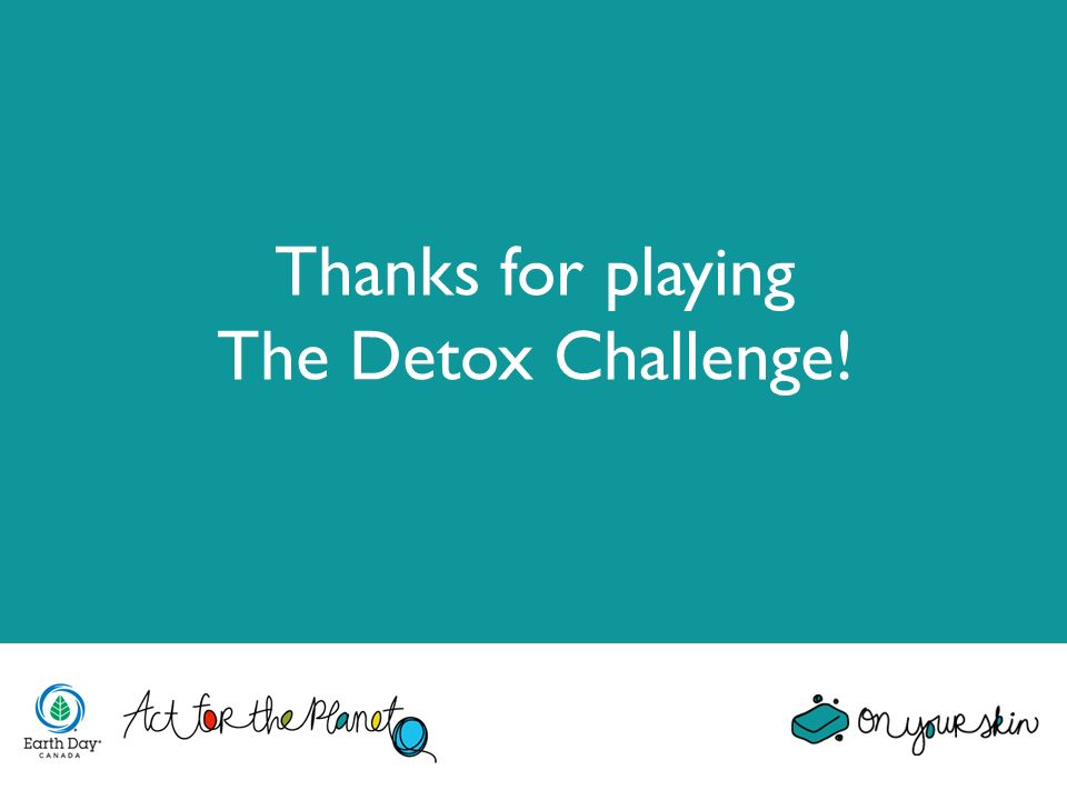 Thanks for playing The Detox Challenge!