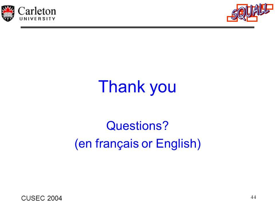 44 CUSEC 2004 Thank you Questions? (en français or English)