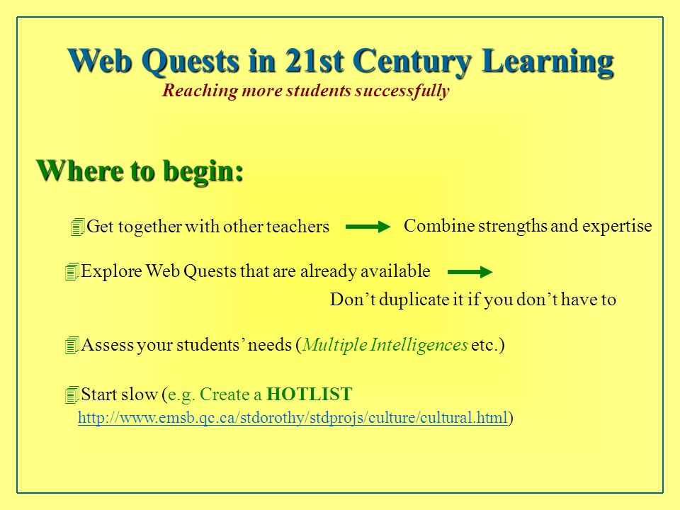 Web Quests in 21st Century Learning Reaching more students successfully Learning styles Learning styles - speaks to all types of learners HTactile HAu