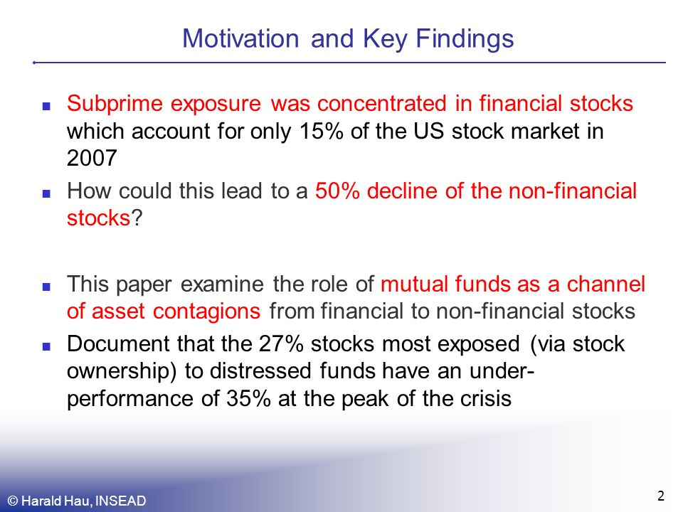Motivation and Key Findings © Harald Hau, INSEAD 2 Subprime exposure was concentrated in financial stocks which account for only 15% of the US stock market in 2007 How could this lead to a 50% decline of the non-financial stocks.