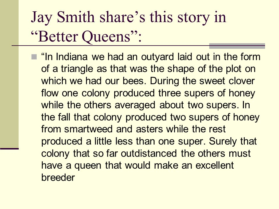 Jay Smith shares this story in Better Queens: In Indiana we had an outyard laid out in the form of a triangle as that was the shape of the plot on which we had our bees.