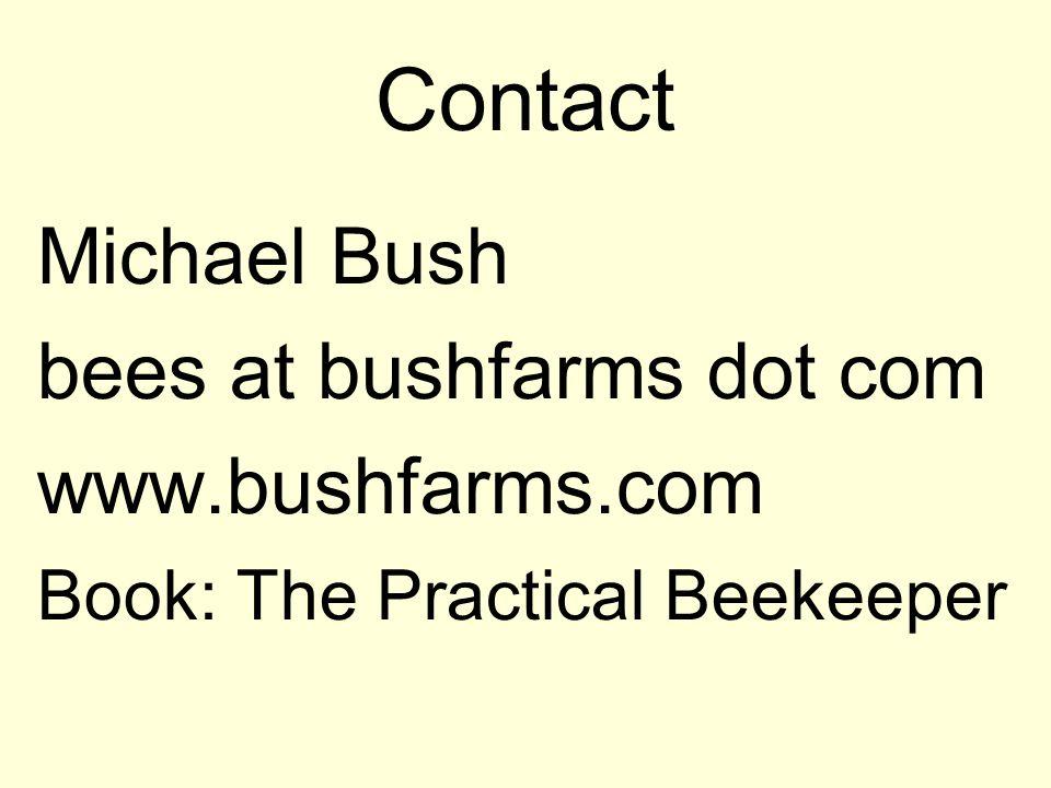 Contact Michael Bush bees at bushfarms dot com www.bushfarms.com Book: The Practical Beekeeper