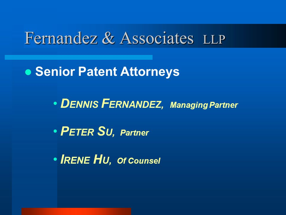 Fernandez & Associates LLP Strategic Patent Practice I NTELLECTUAL P ROPERTY A UDIT (Damage Control) C ORE T ECHNOLOGY P ROTECTION (Defensive Patents) A NTI - C OMPETITIVE B LOCKING (Offensive Patents)