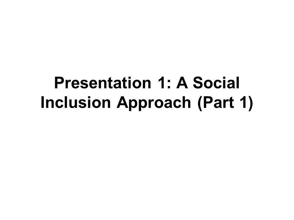Workshop Objectives: Learn about social inclusion as a framework to support the development of welcoming and inclusive organizations and communities Introduce tools and resources to support planning for inclusion within organizations and communities