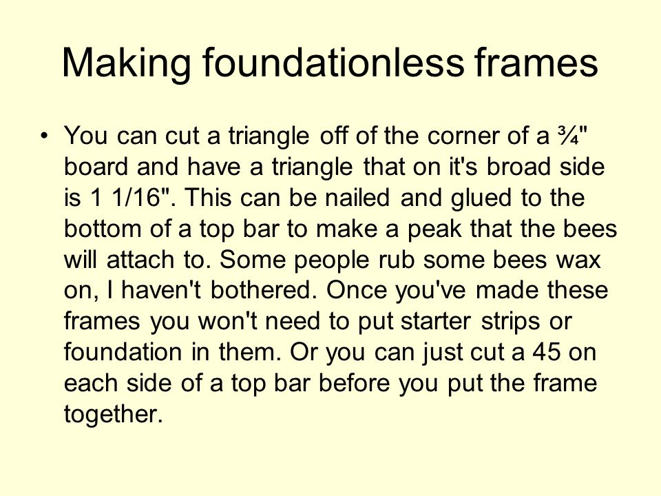 Making foundationless frames You can cut a triangle off of the corner of a ¾