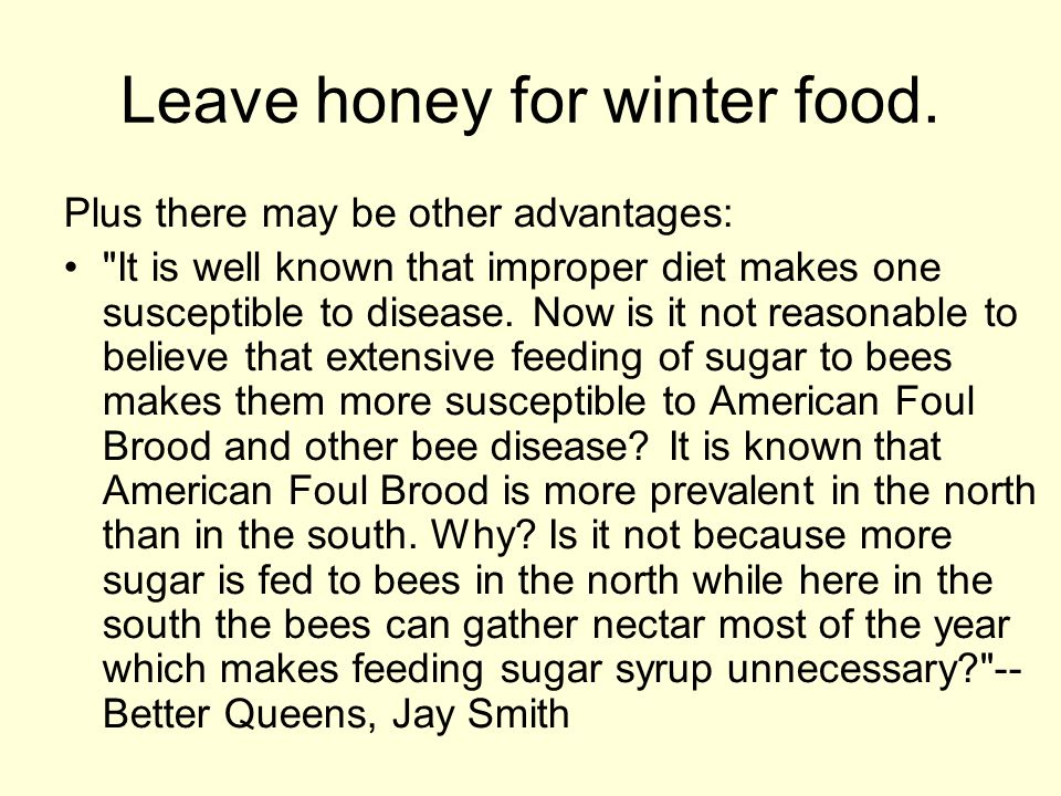 Leave honey for winter food. Plus there may be other advantages: