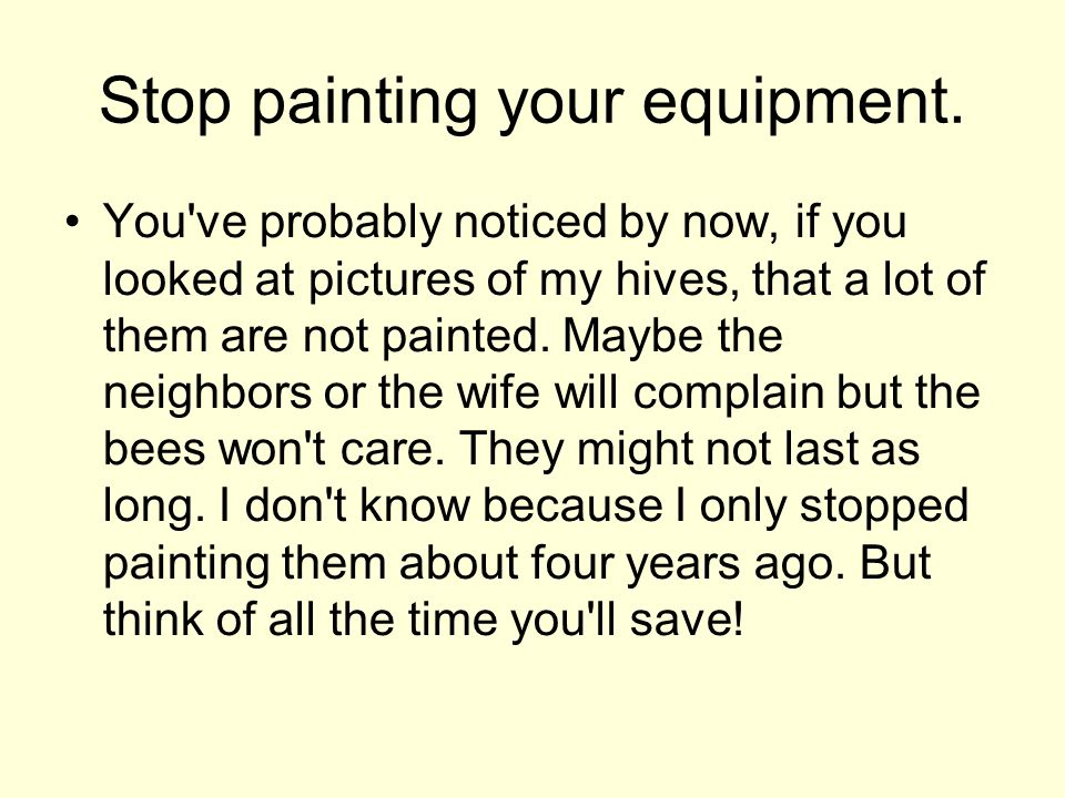 Stop painting your equipment. You've probably noticed by now, if you looked at pictures of my hives, that a lot of them are not painted. Maybe the nei
