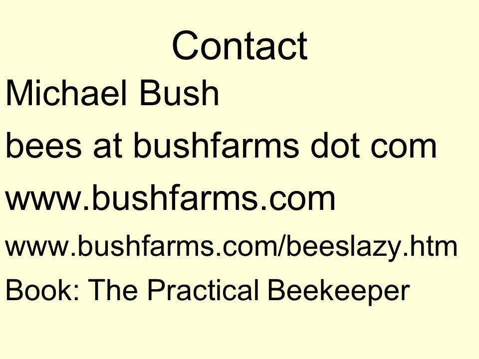 Contact Michael Bush bees at bushfarms dot com www.bushfarms.com www.bushfarms.com/beeslazy.htm Book: The Practical Beekeeper