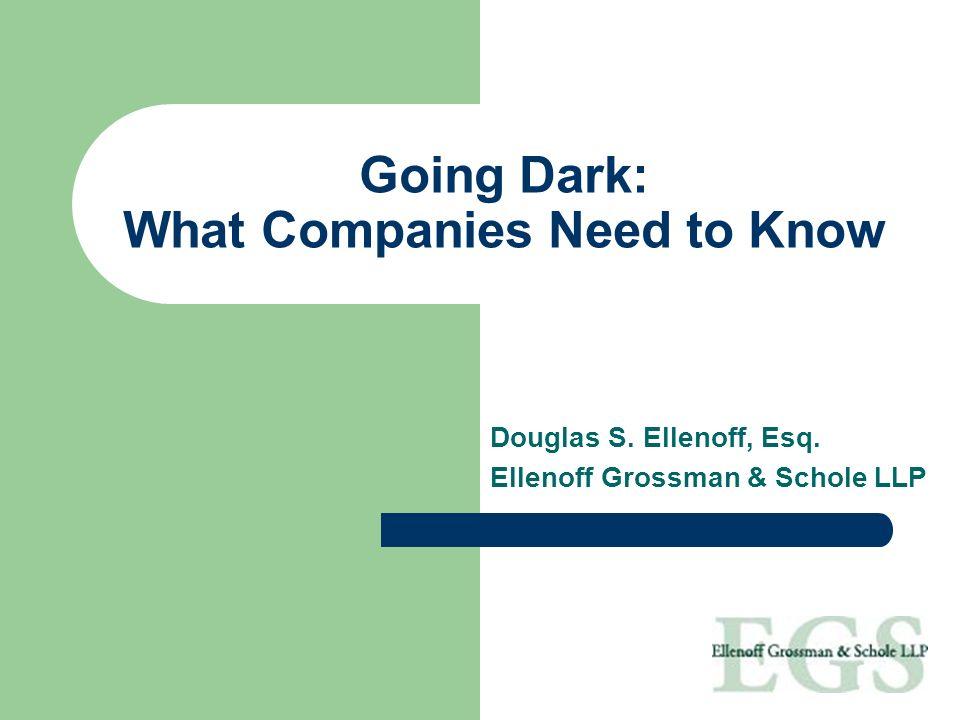 Going Dark: What Companies Need to Know Douglas S. Ellenoff, Esq. Ellenoff Grossman & Schole LLP