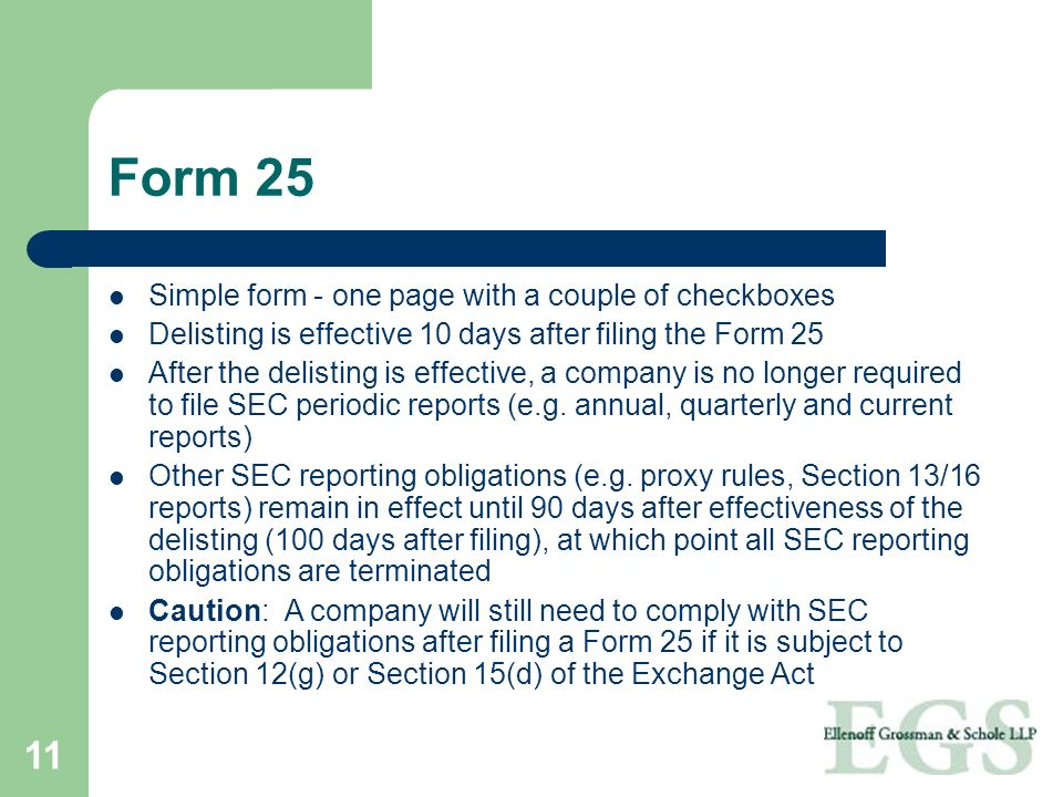 11 Form 25 Simple form - one page with a couple of checkboxes Delisting is effective 10 days after filing the Form 25 After the delisting is effective