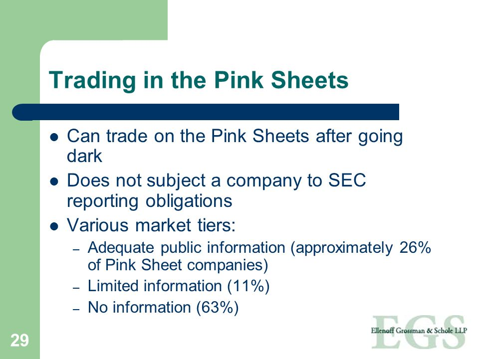 29 Trading in the Pink Sheets Can trade on the Pink Sheets after going dark Does not subject a company to SEC reporting obligations Various market tie