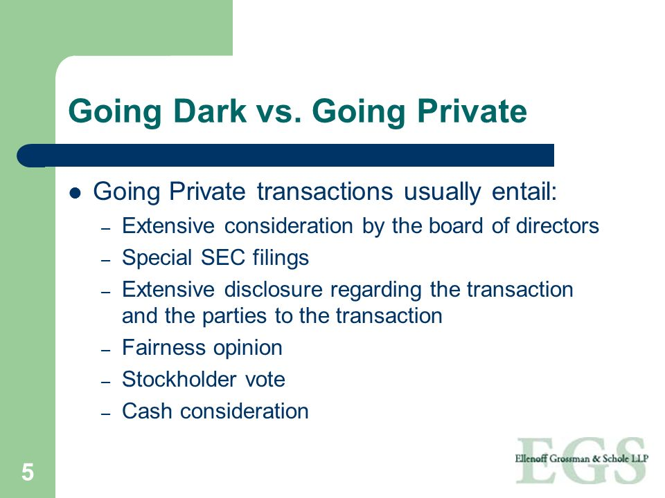 5 Going Dark vs. Going Private Going Private transactions usually entail: – Extensive consideration by the board of directors – Special SEC filings –