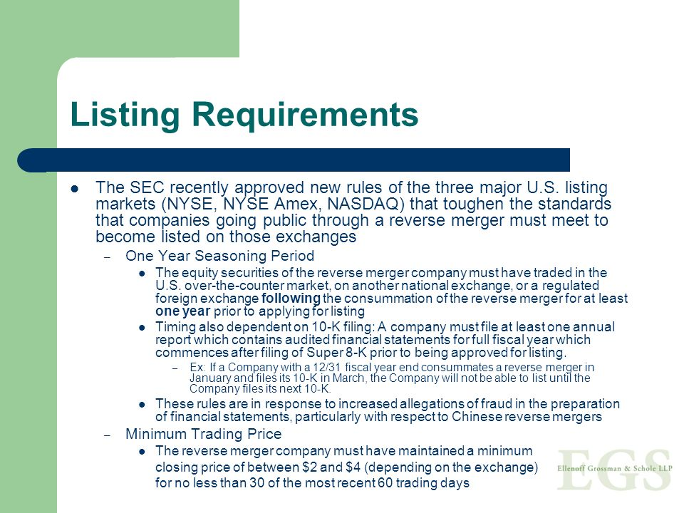 Listing Requirements The SEC recently approved new rules of the three major U.S. listing markets (NYSE, NYSE Amex, NASDAQ) that toughen the standards