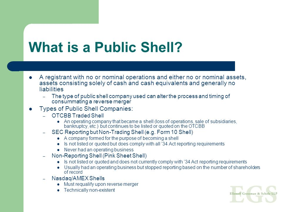 What is a Public Shell? A registrant with no or nominal operations and either no or nominal assets, assets consisting solely of cash and cash equivale