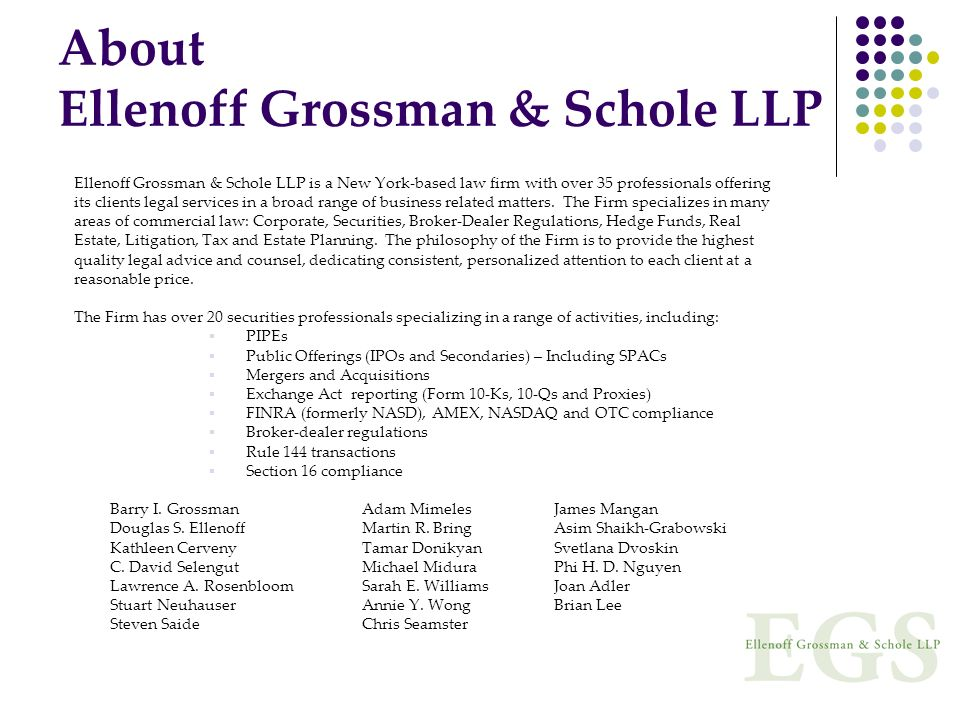 About Ellenoff Grossman & Schole LLP Ellenoff Grossman & Schole LLP is a New York-based law firm with over 35 professionals offering its clients legal