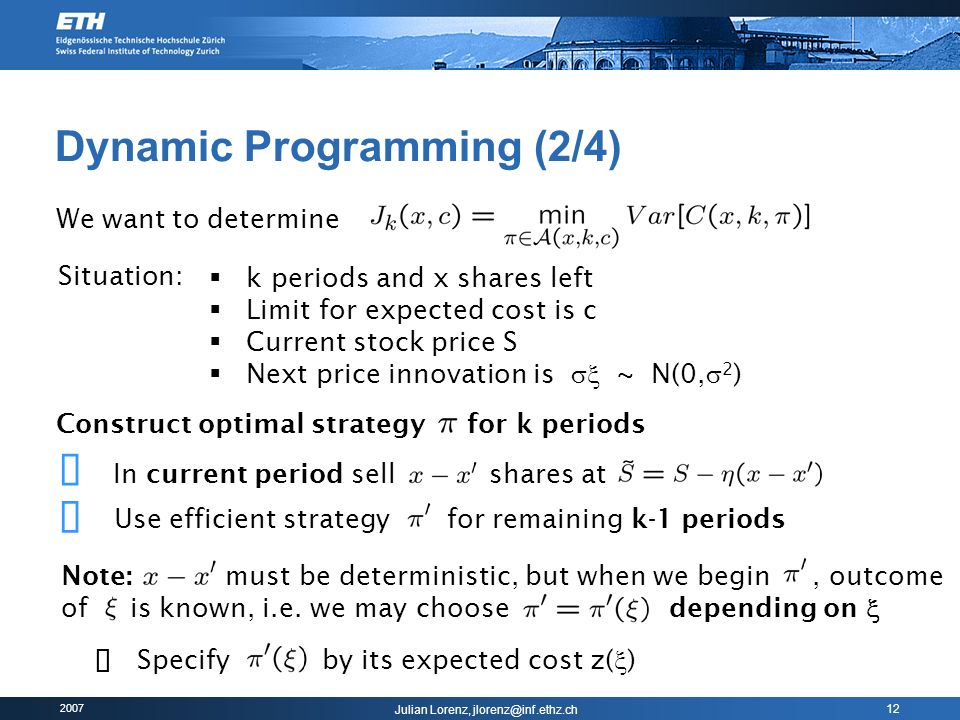 2007 Julian Lorenz, jlorenz@inf.ethz.ch 12 Dynamic Programming (2/4) We want to determine Situation: k periods and x shares left Limit for expected co