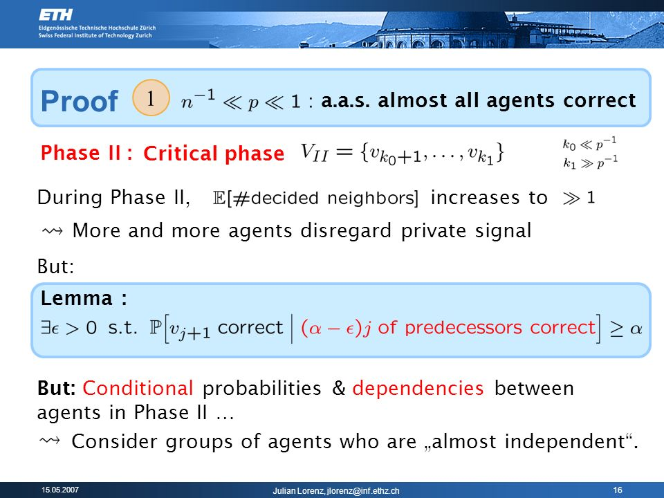 15.05.2007 Julian Lorenz, jlorenz@inf.ethz.ch 16 1 a.a.s. almost all agents correct Phase II : During Phase II, increases to Lemma : More and more age