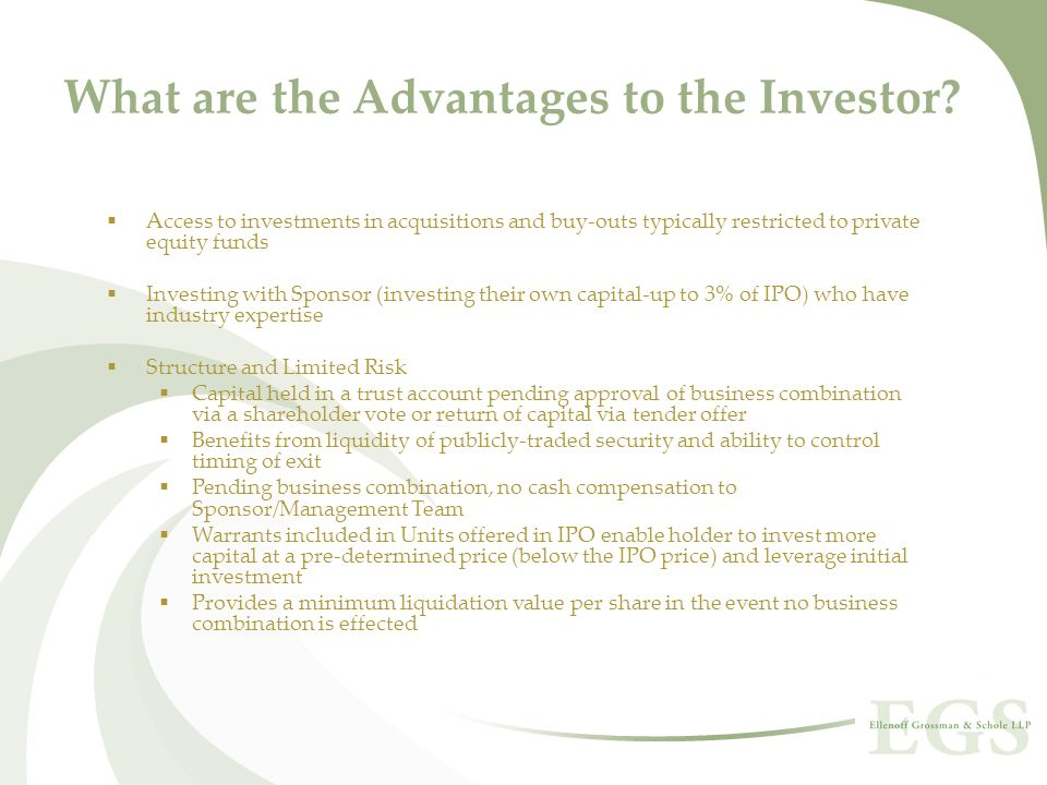 What are the Advantages to the Investor? Access to investments in acquisitions and buy-outs typically restricted to private equity funds Investing wit