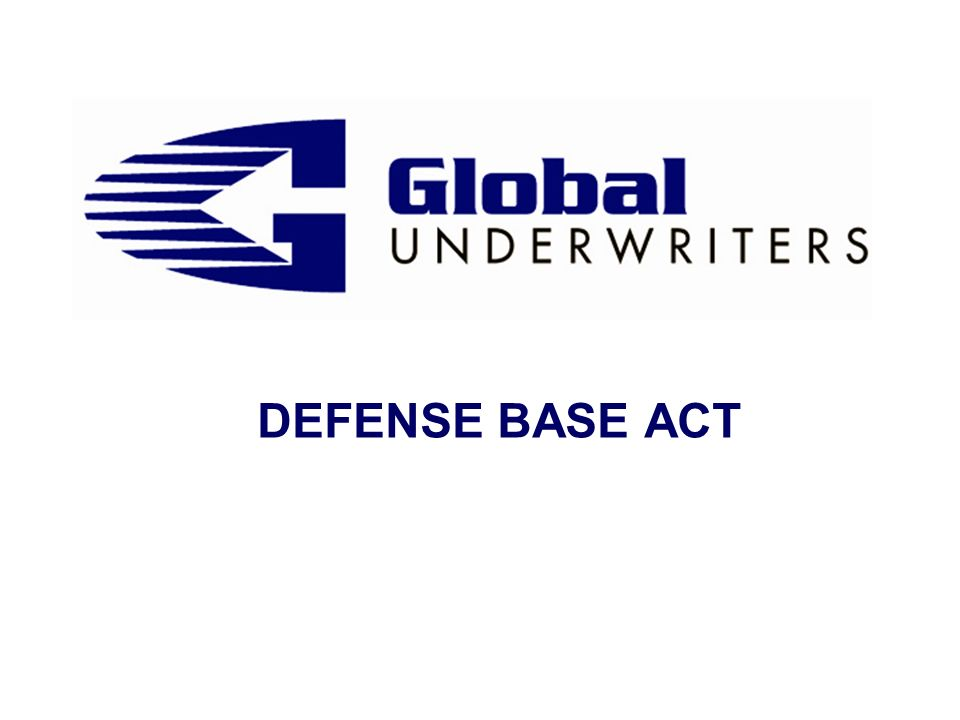 Defense Base Act Defense Base Act (DBA) s History & Purpose s Where does it apply.