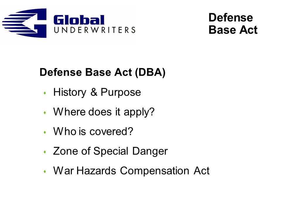 Defense Base Act Defense Base Act (DBA) s History & Purpose s Where does it apply.
